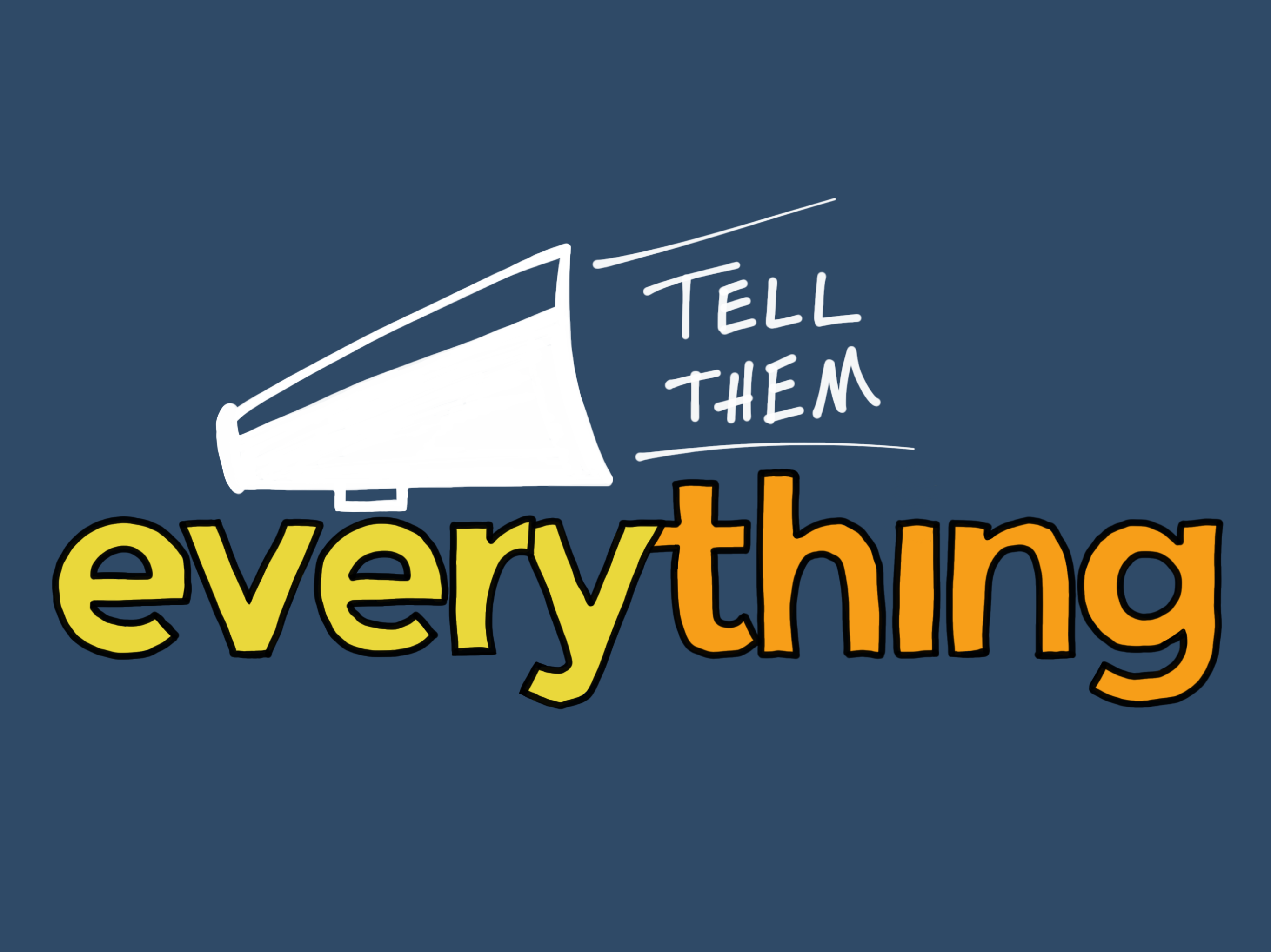 "What is ""Tell Them Everything""?"